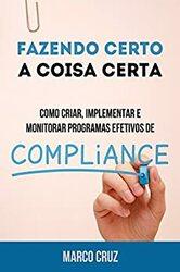 Livro Fazendo Certo a Coisa Certa – Como Criar, Implementar e Monitorar Programas Efetivos de Compliance