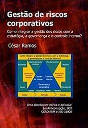 Livro Gestão de Riscos Corporativos: Como Integrar a Gestão dos Riscos com a Estratégia, a Governança e o Controle Interno?