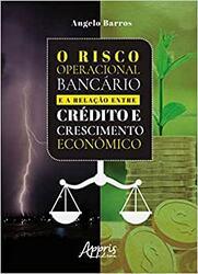Livro O Risco Operacional Bancário e a Relação entre Crédito e Crescimento Econômico