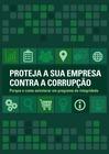 Cartilha - Proteja a sua Empresa contra a Corrupção